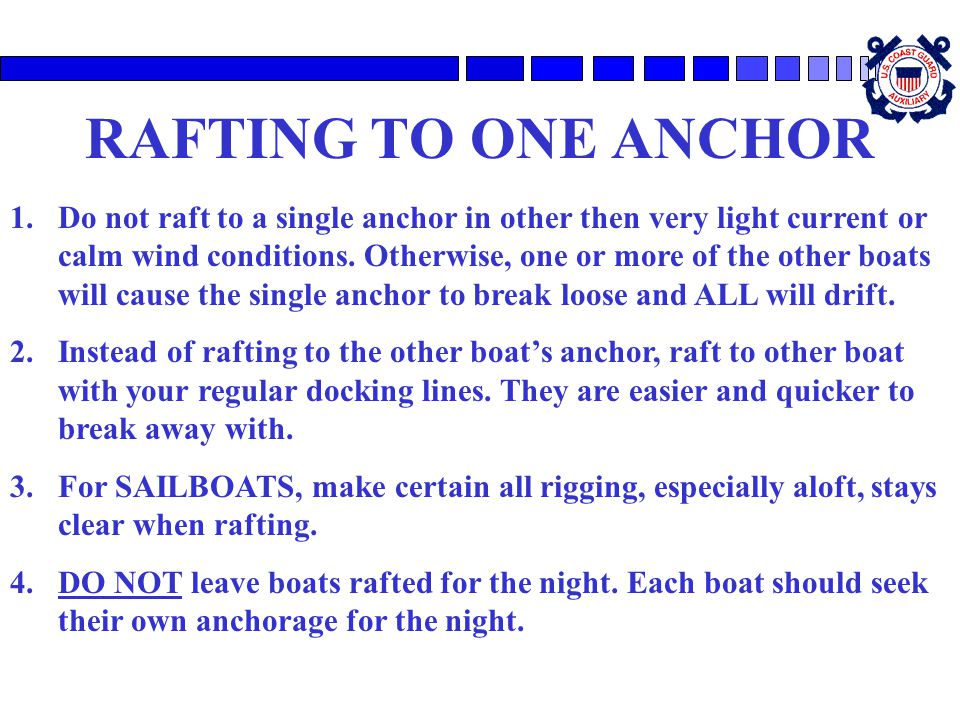 RAFTING TO ONE ANCHOR 1.Do not raft to a single anchor in other then very light current or calm wind conditions. Otherwise, one or more of the other b