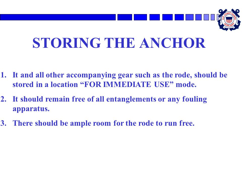 """STORING THE ANCHOR 1.It and all other accompanying gear such as the rode, should be stored in a location """"FOR IMMEDIATE USE"""" mode. 2.It should remain"""