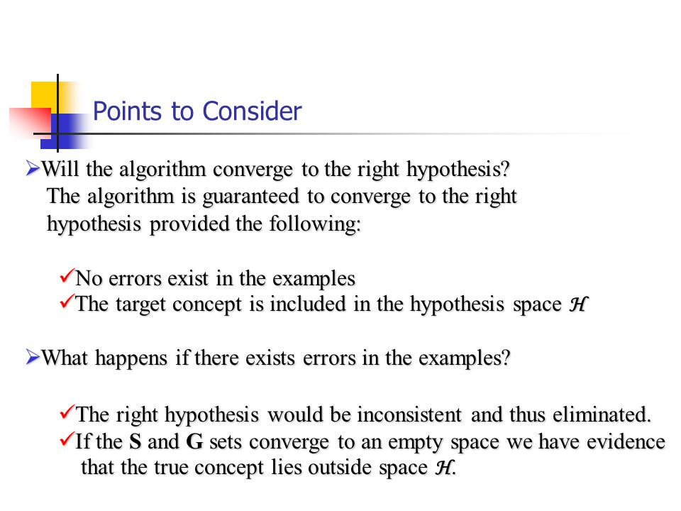 Points to Consider  Will the algorithm converge to the right hypothesis.