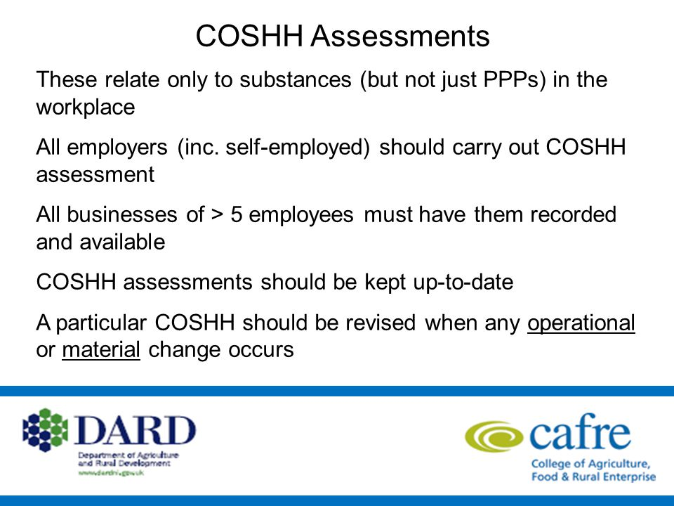 COSHH Assessments These relate only to substances (but not just PPPs) in the workplace All employers (inc.