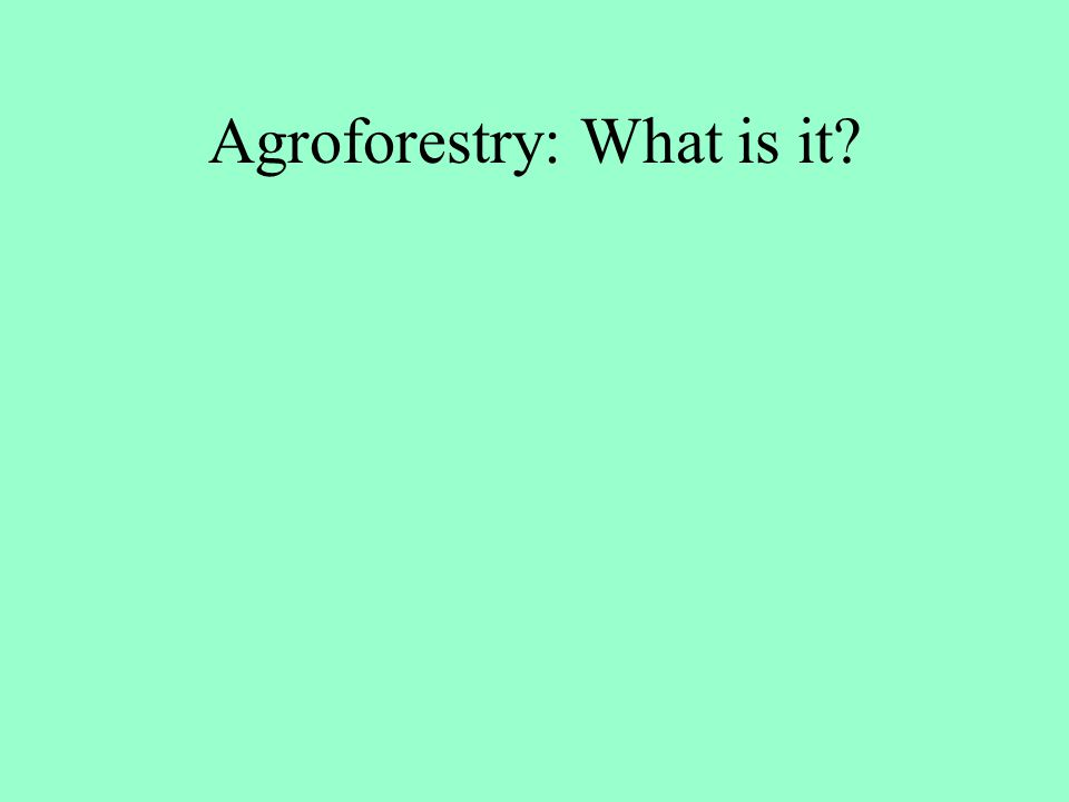 Agroforestry: What is it?