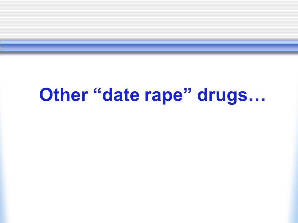 Other date rape drugs…