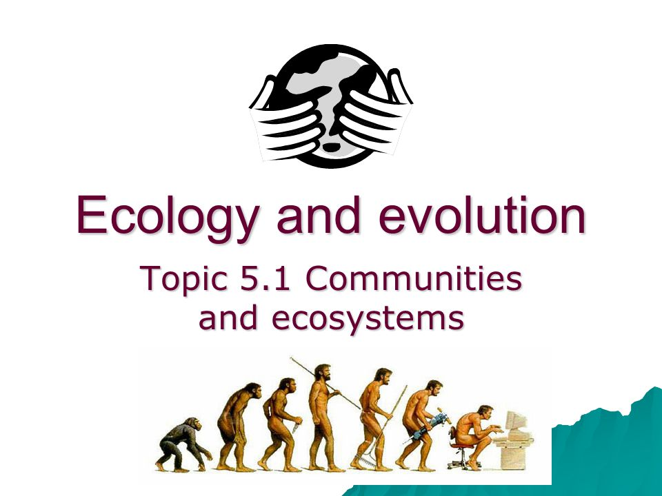 Ecology and evolution Topic 5.1 Communities and ecosystems
