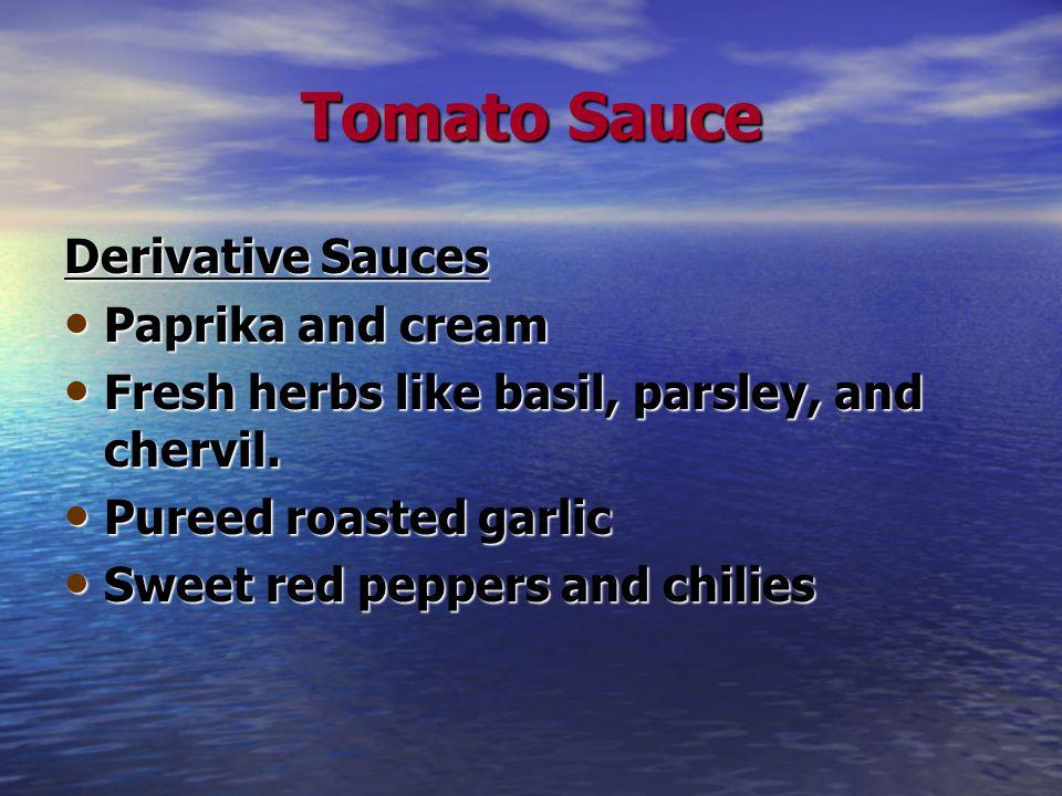 Tomato Sauce Derivative Sauces Paprika and cream Paprika and cream Fresh herbs like basil, parsley, and chervil. Fresh herbs like basil, parsley, and