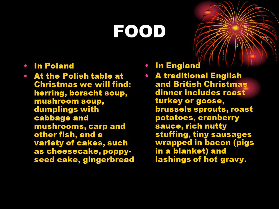 FOOD In Poland At the Polish table at Christmas we will find: herring, borscht soup, mushroom soup, dumplings with cabbage and mushrooms, carp and oth