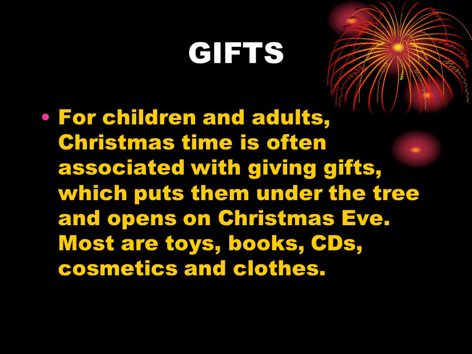 GIFTS For children and adults, Christmas time is often associated with giving gifts, which puts them under the tree and opens on Christmas Eve. Most a