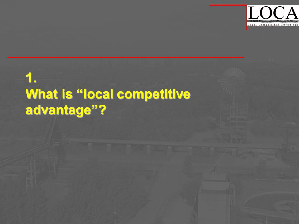 Local competitive advantage: The success of companies depends on: their own effort strong interaction with other companies (suppliers, customers, other companies) strong interaction with supporting institutions (training, technology, information, finance, etc.) many of them are in close proximity it is easier to work with companies and institutions nearby intense, constructive interaction between local companies and institutions improves competitiveness