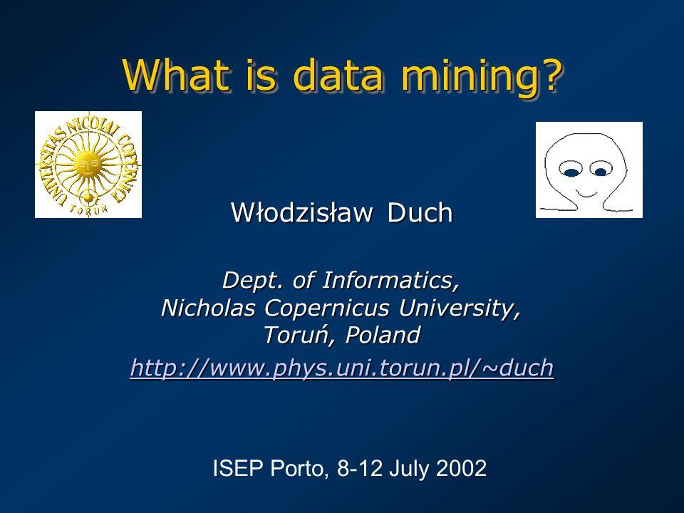 What is data mining. Włodzisław Duch Dept.