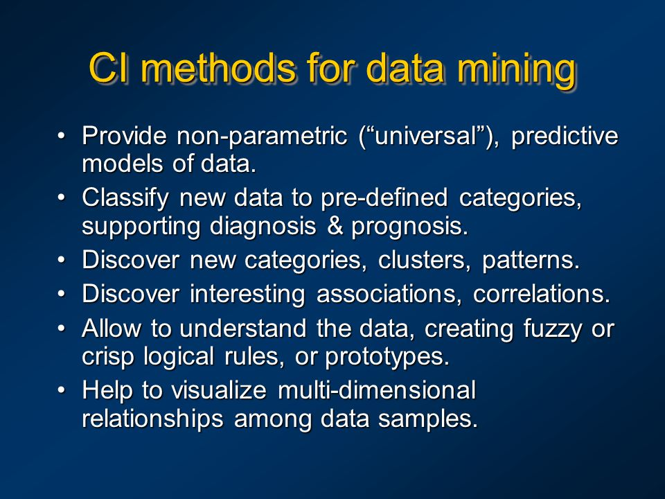 "CI methods for data mining Provide non-parametric (""universal""), predictive models of data.Provide non-parametric (""universal""), predictive models of"