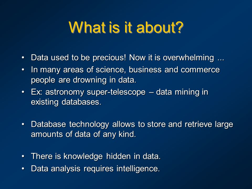 What is it about. Data used to be precious. Now it is overwhelming...Data used to be precious.