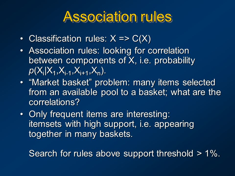 Association rules Classification rules: X => C(X)Classification rules: X => C(X) Association rules: looking for correlation between components of X, i.e.
