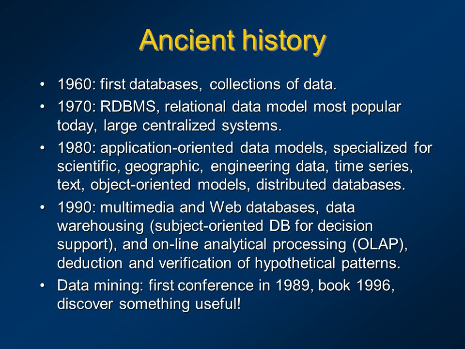 Ancient history 1960: first databases, collections of data.1960: first databases, collections of data. 1970: RDBMS, relational data model most popular