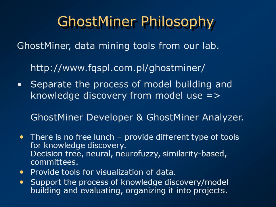 GhostMiner Philosophy There is no free lunch – provide different type of tools for knowledge discovery.