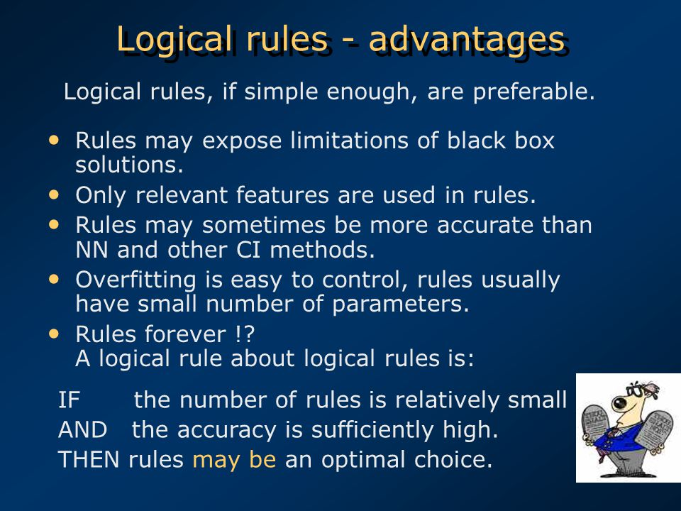 Logical rules - advantages Rules may expose limitations of black box solutions.