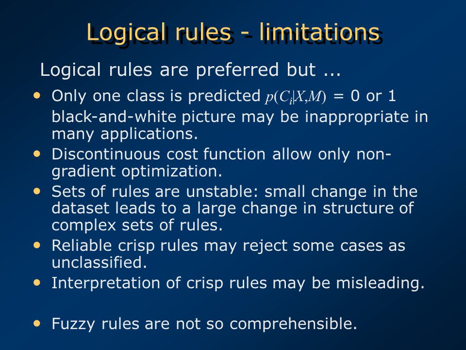Logical rules - limitations Logical rules are preferred but... Only one class is predicted p(C i |X,M) = 0 or 1 black-and-white picture may be inappro