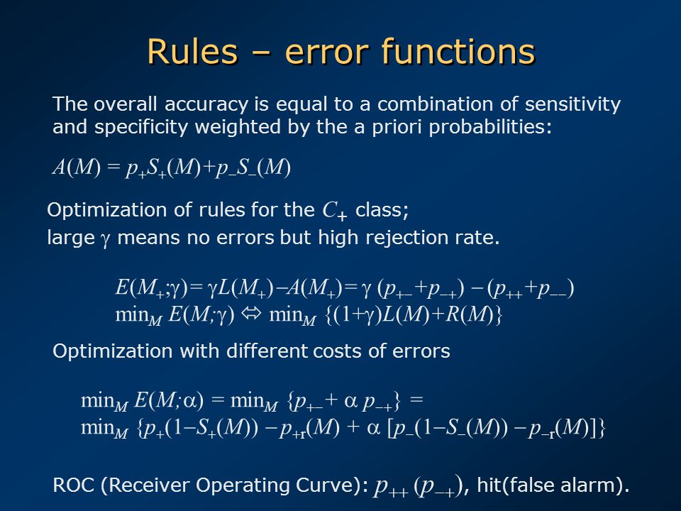 Rules – error functions The overall accuracy is equal to a combination of sensitivity and specificity weighted by the a priori probabilities: A(M) = p