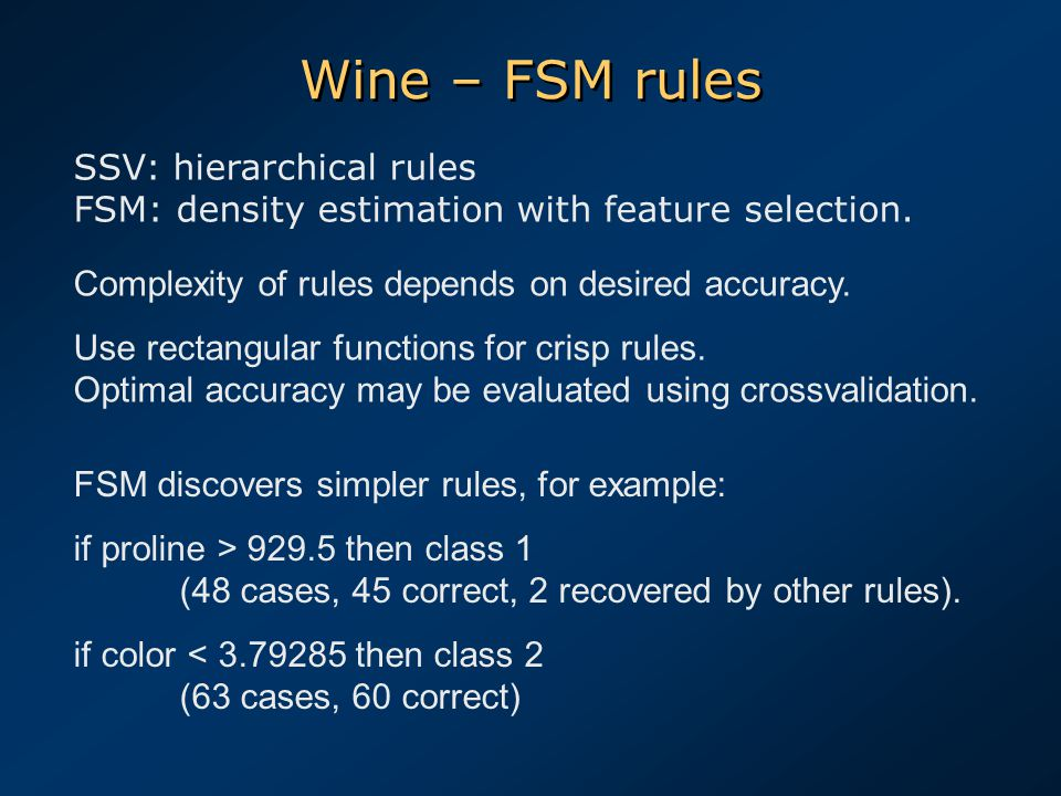 Wine – FSM rules Complexity of rules depends on desired accuracy. Use rectangular functions for crisp rules. Optimal accuracy may be evaluated using c