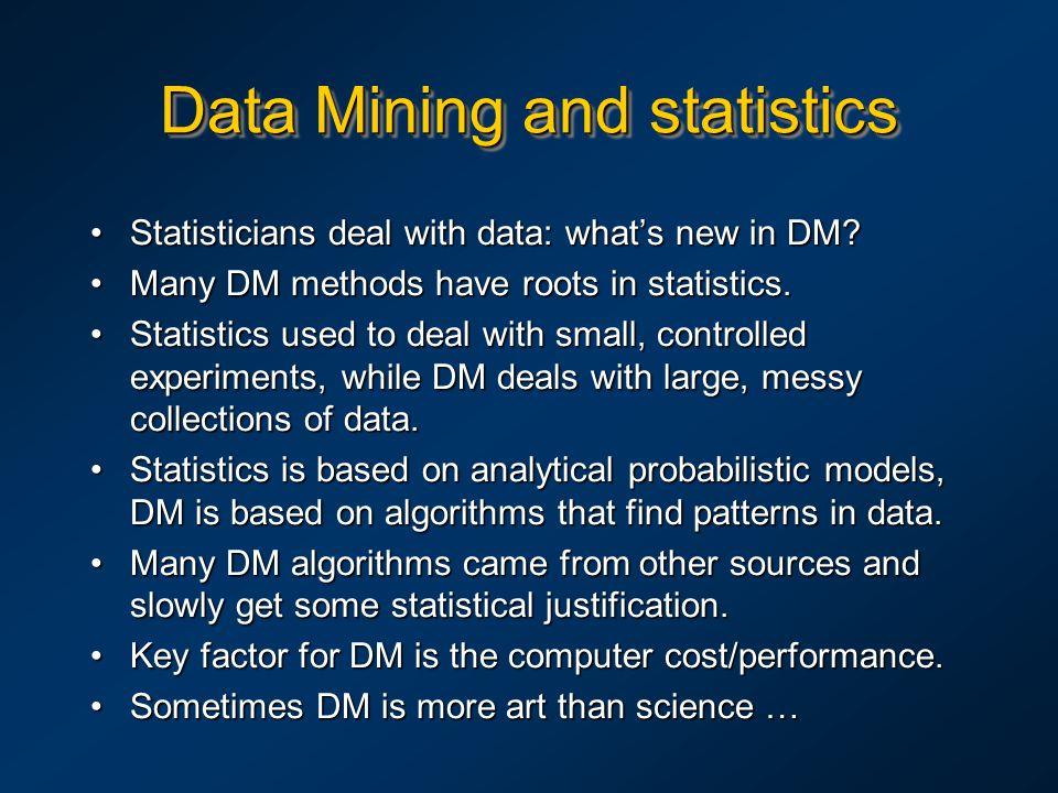 Data Mining and statistics Statisticians deal with data: what's new in DM?Statisticians deal with data: what's new in DM? Many DM methods have roots i
