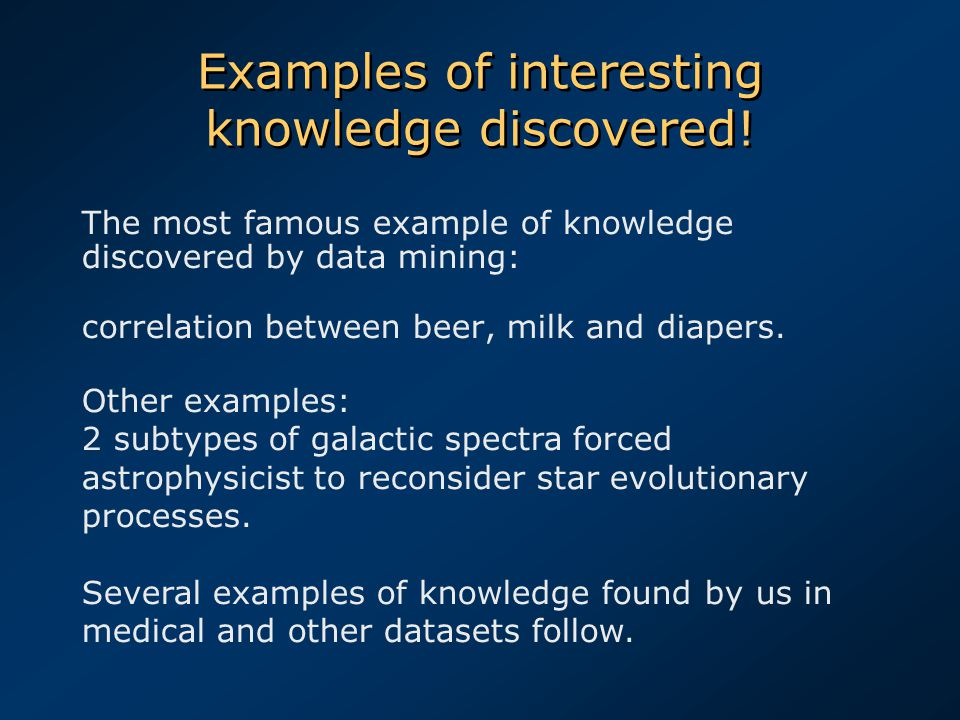 Examples of interesting knowledge discovered.