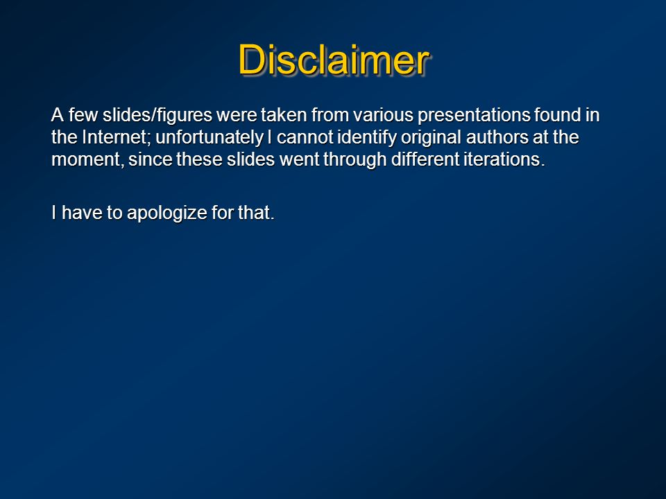 DisclaimerDisclaimer A few slides/figures were taken from various presentations found in the Internet; unfortunately I cannot identify original author