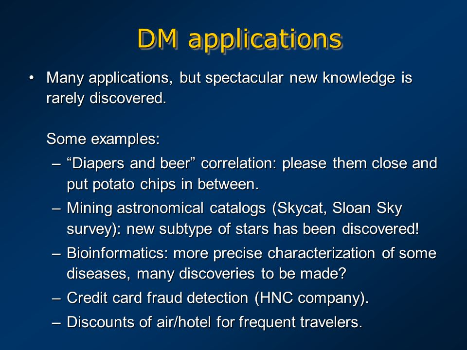 DM applications Many applications, but spectacular new knowledge is rarely discovered.