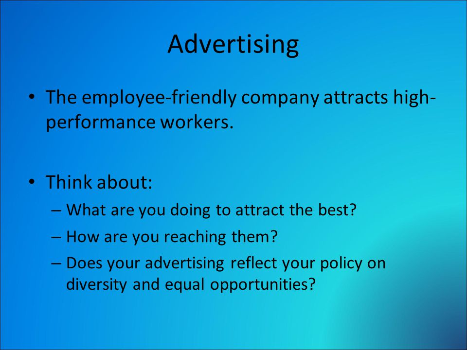 Advertising The employee-friendly company attracts high- performance workers.