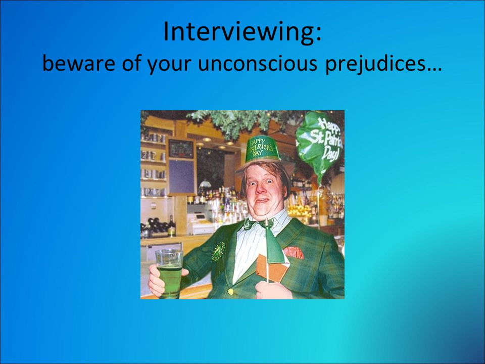 Interviewing: beware of your unconscious prejudices…