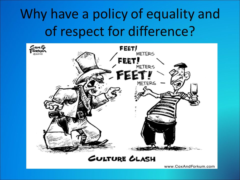 Why have a policy of equality and of respect for difference