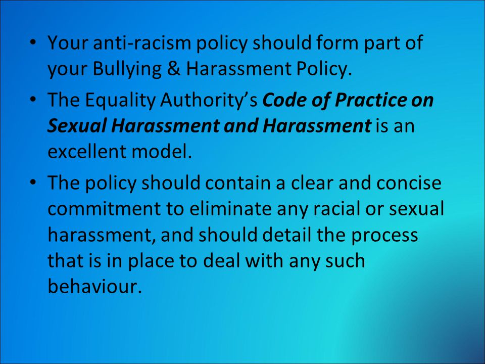 Your anti-racism policy should form part of your Bullying & Harassment Policy.