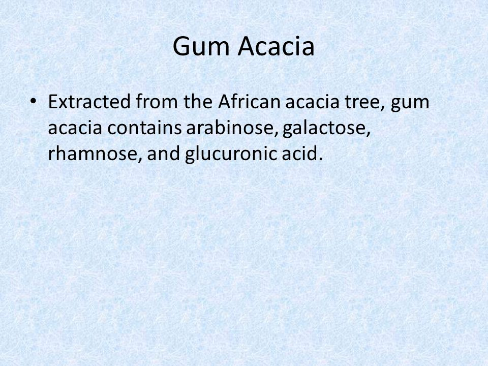 Gum Acacia Extracted from the African acacia tree, gum acacia contains arabinose, galactose, rhamnose, and glucuronic acid.