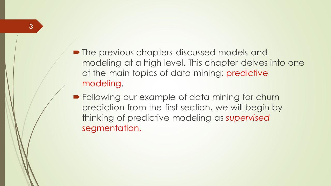 Outline  Models, Induction, and Prediction  Supervised Segmentation  Selecting Informative Attributes  Example: Attribute Selection with Information Gain  Supervised Segmentation with Tree-Structured Models 34