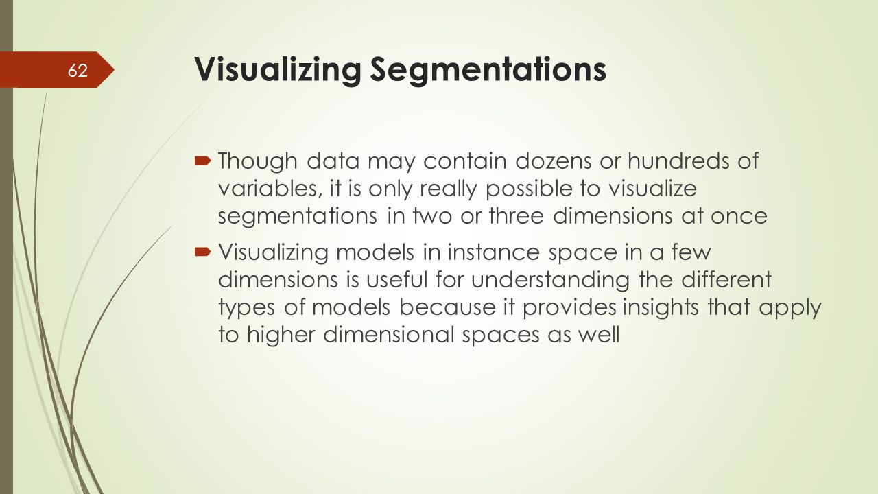  Though data may contain dozens or hundreds of variables, it is only really possible to visualize segmentations in two or three dimensions at once 
