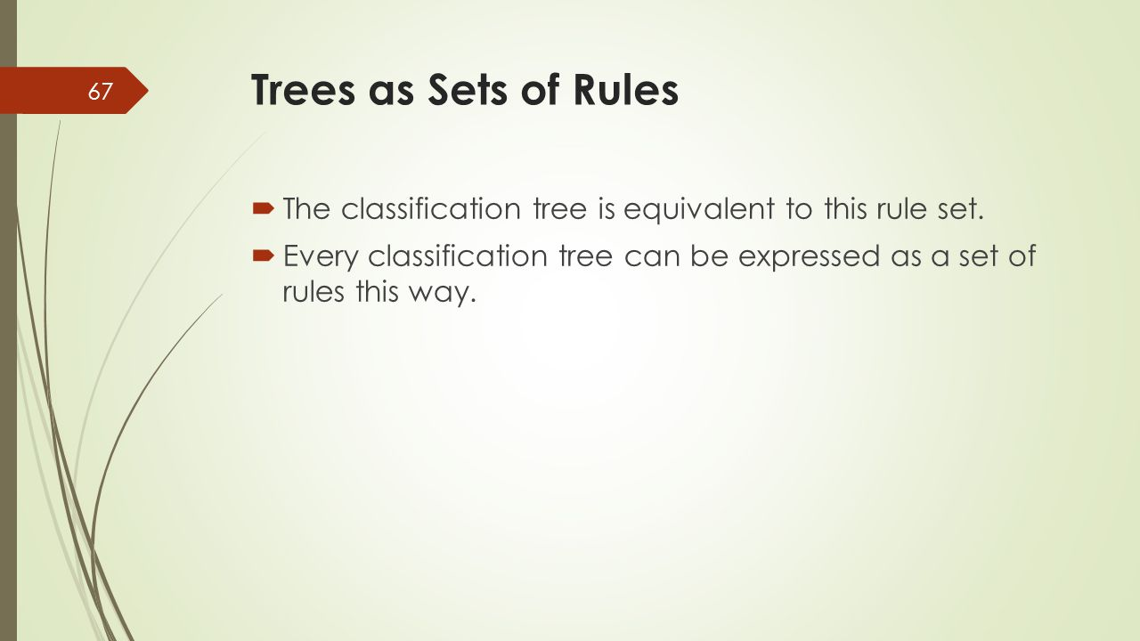  The classification tree is equivalent to this rule set.  Every classification tree can be expressed as a set of rules this way. Trees as Sets of Ru
