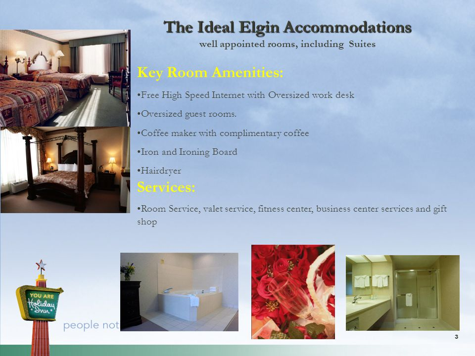 3 The Ideal Elgin Accommodations The Ideal Elgin Accommodations well appointed rooms, including Suites Key Room Amenities: Free High Speed Internet with Oversized work desk Oversized guest rooms.
