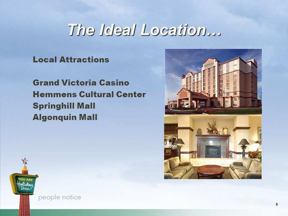 5 The Ideal Location… Local Attractions Grand Victoria Casino Hemmens Cultural Center Springhill Mall Algonquin Mall