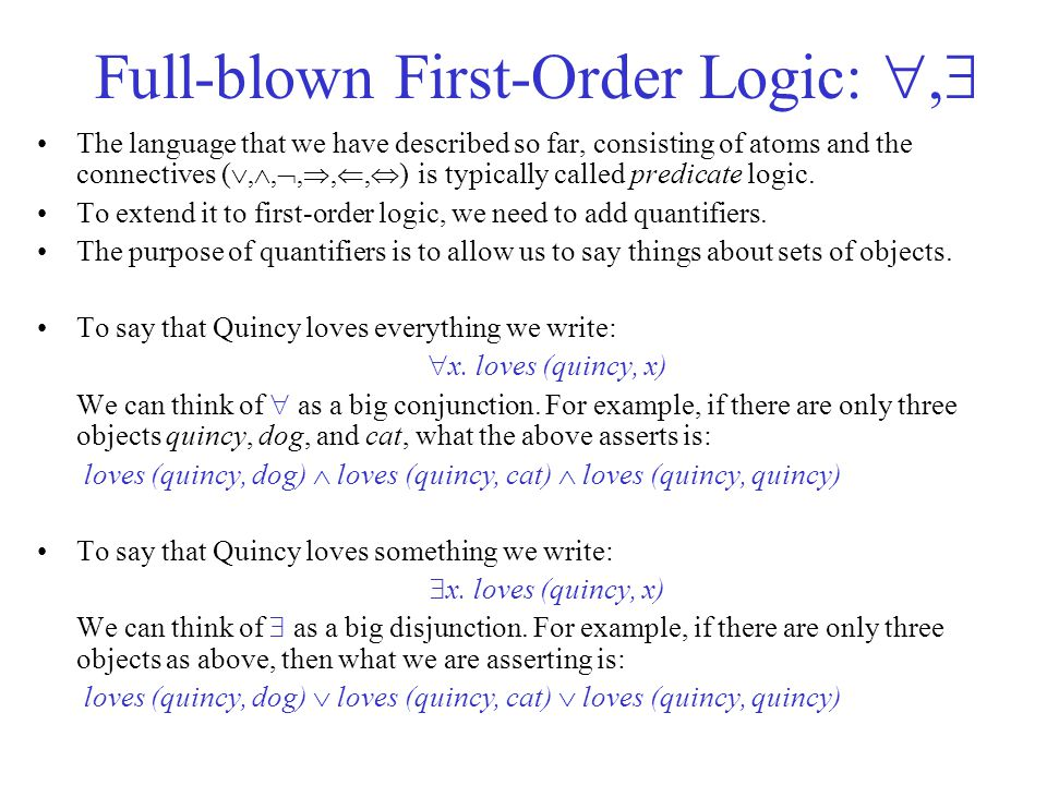 Full-blown First-Order Logic: ,  The language that we have described so far, consisting of atoms and the connectives ( , , , , ,  ) is typical