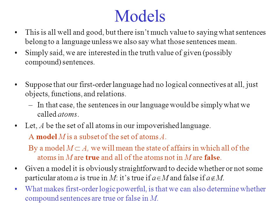 Models This is all well and good, but there isn't much value to saying what sentences belong to a language unless we also say what those sentences mea