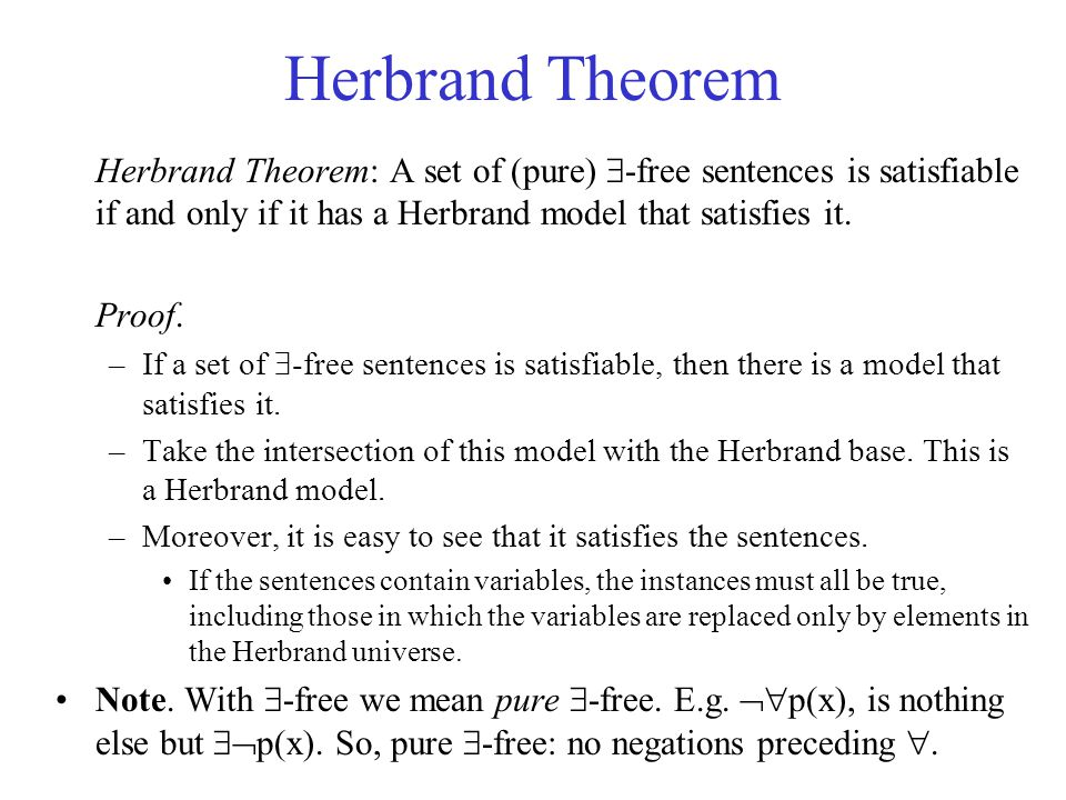 Herbrand Theorem Herbrand Theorem: A set of (pure)  -free sentences is satisfiable if and only if it has a Herbrand model that satisfies it. Proof. –