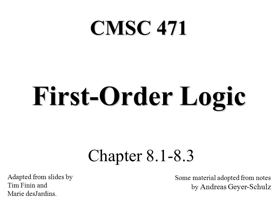 First-Order Logic Chapter 8.1-8.3 CMSC 471 Adapted from slides by Tim Finin and Marie desJardins.
