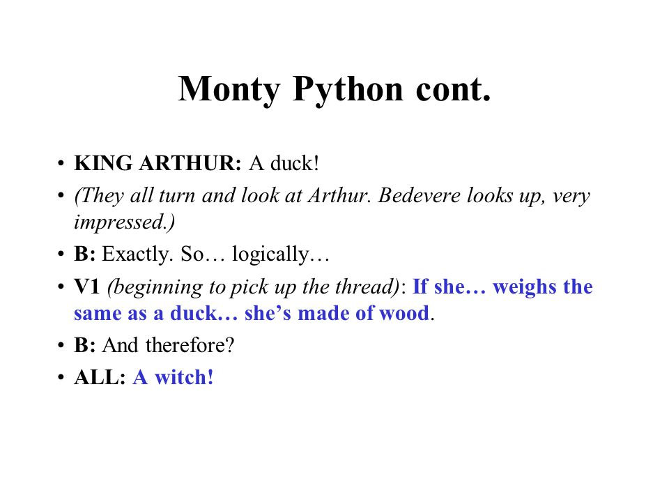Monty Python cont. KING ARTHUR: A duck. (They all turn and look at Arthur.