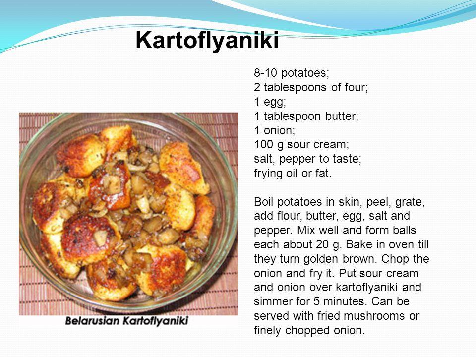 Kartoflyaniki 8-10 potatoes; 2 tablespoons of four; 1 egg; 1 tablespoon butter; 1 onion; 100 g sour cream; salt, pepper to taste; frying oil or fat. B