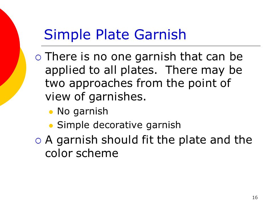 16 Simple Plate Garnish  There is no one garnish that can be applied to all plates. There may be two approaches from the point of view of garnishes.
