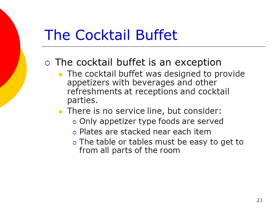 23 The Cocktail Buffet  The cocktail buffet is an exception The cocktail buffet was designed to provide appetizers with beverages and other refreshme