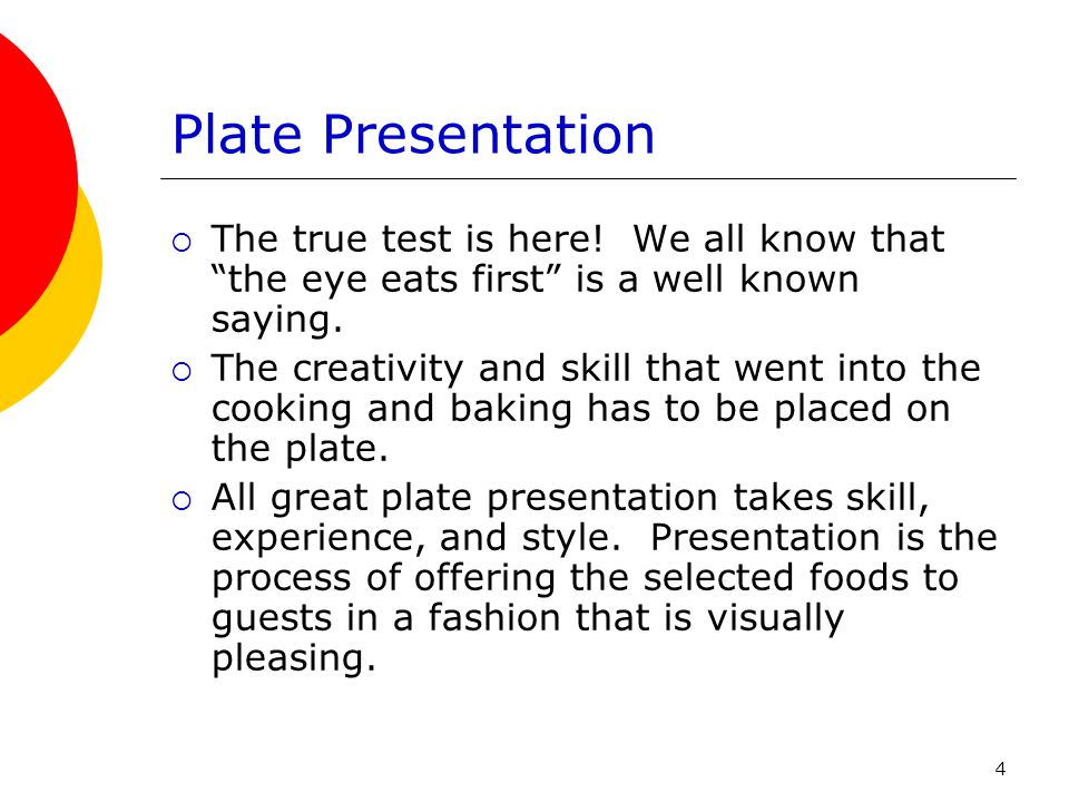 "4 Plate Presentation  The true test is here! We all know that ""the eye eats first"" is a well known saying.  The creativity and skill that went into"