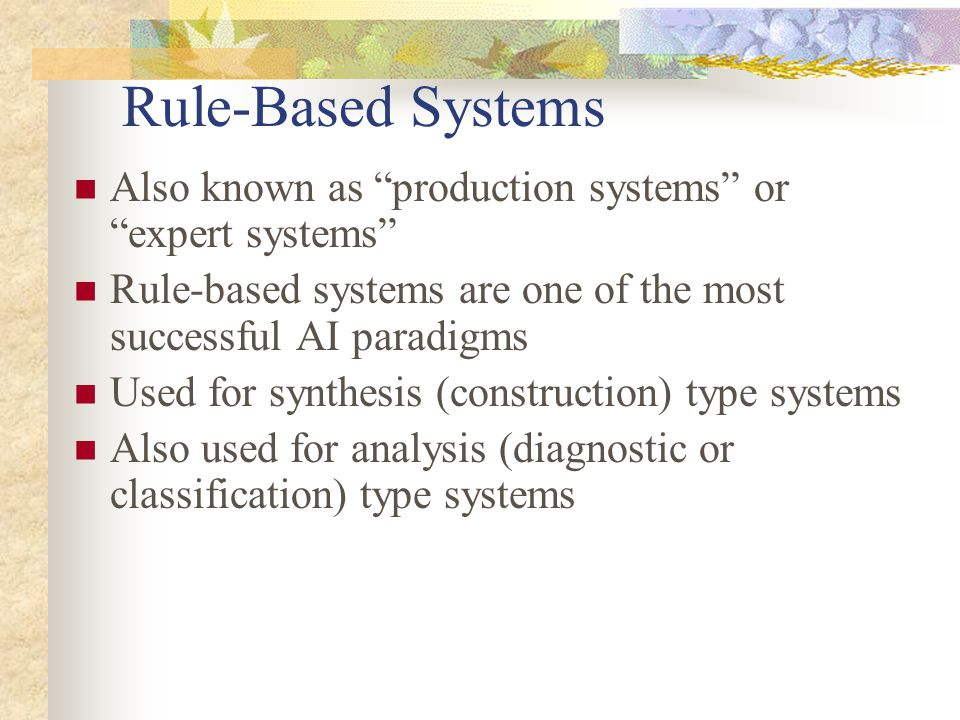 "Rule-Based Systems Also known as ""production systems"" or ""expert systems"" Rule-based systems are one of the most successful AI paradigms Used for synt"