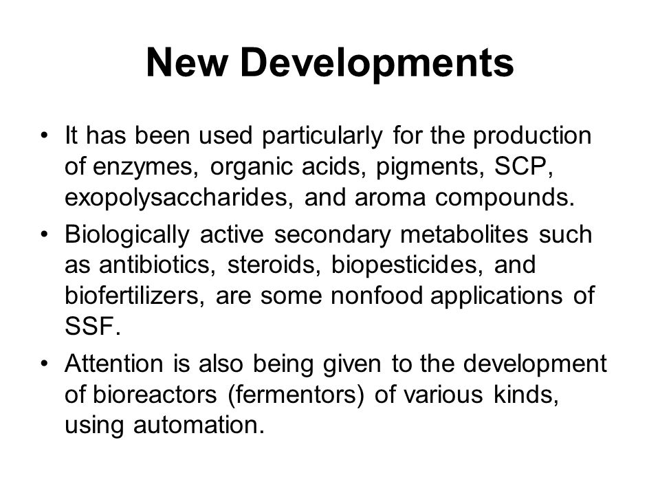 New Developments It has been used particularly for the production of enzymes, organic acids, pigments, SCP, exopolysaccharides, and aroma compounds. B
