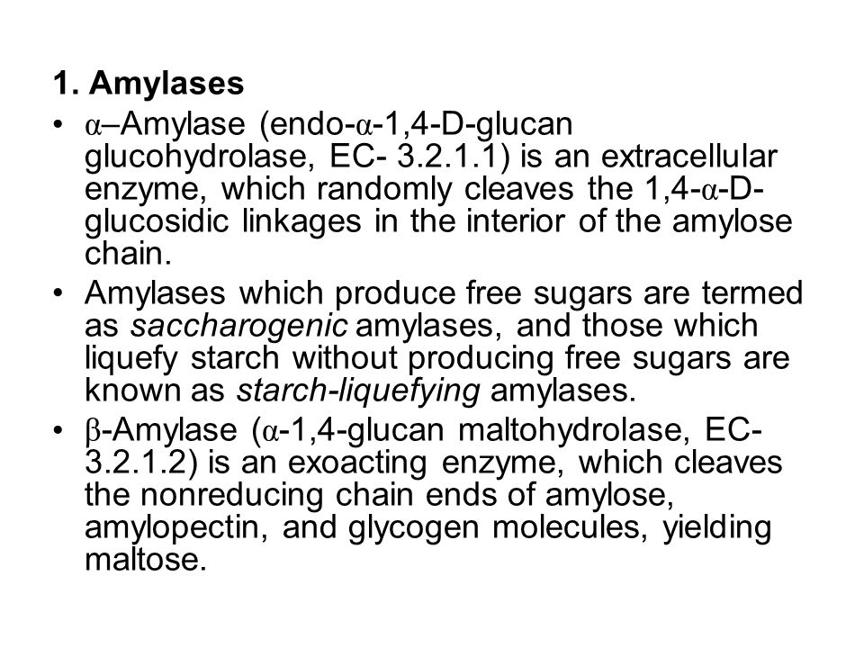 1. Amylases α –Amylase (endo- α -1,4-D-glucan glucohydrolase, EC- 3.2.1.1) is an extracellular enzyme, which randomly cleaves the 1,4- α -D- glucosidi
