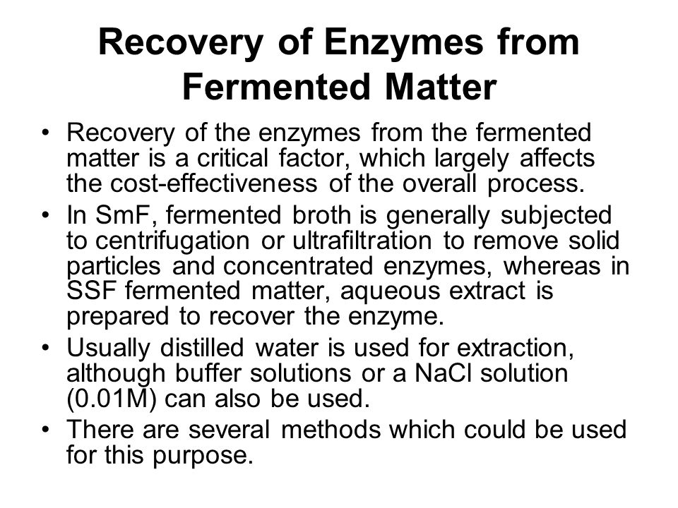 Recovery of Enzymes from Fermented Matter Recovery of the enzymes from the fermented matter is a critical factor, which largely affects the cost-effec