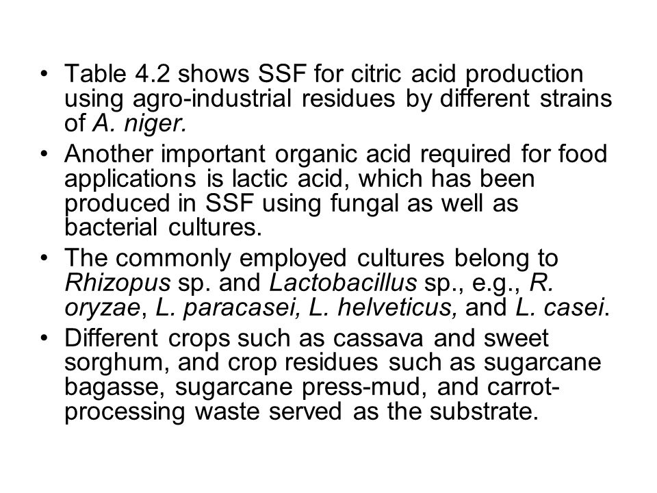 Table 4.2 shows SSF for citric acid production using agro-industrial residues by different strains of A. niger. Another important organic acid require