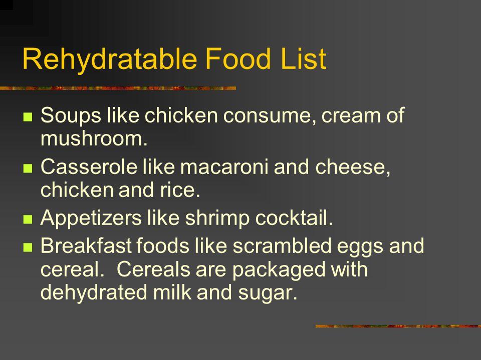 Rehydratable Food List Soups like chicken consume, cream of mushroom.
